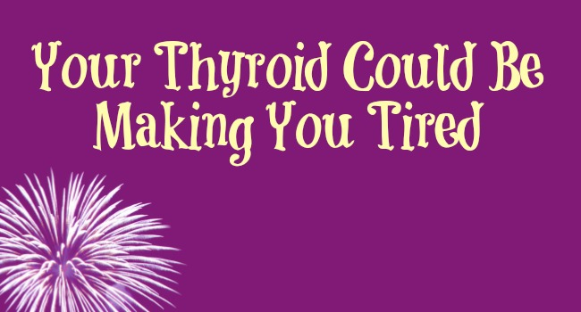 Your Thyroid Could Be Making You Tired