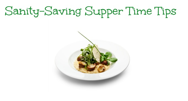 Sanity-Saving Supper Time Tips