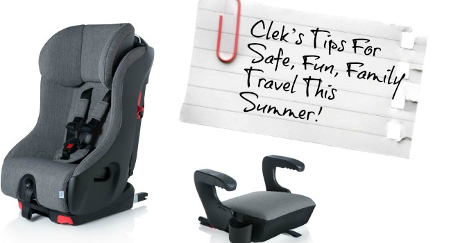 Clek's Tips For Safe, Fun, Family Travel This Summer!