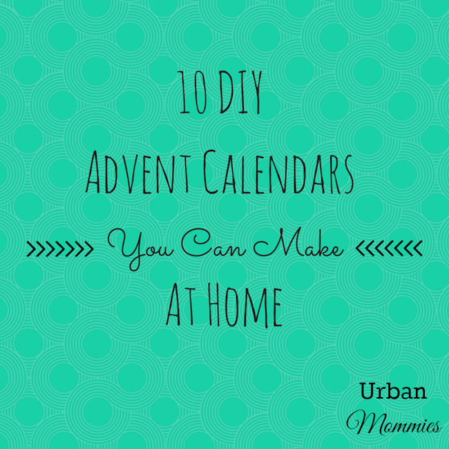 https://www.urbanmommies.com/wp-content/uploads/2014/11/10-DIY Advent-Calendars-You-Can-Make-At-Home-from-UM.png