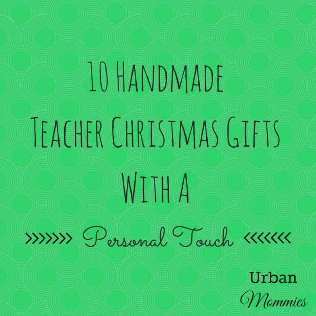 10 Handmade Teacher Christmas Gifts With a Personal Touch from Urban Mommies