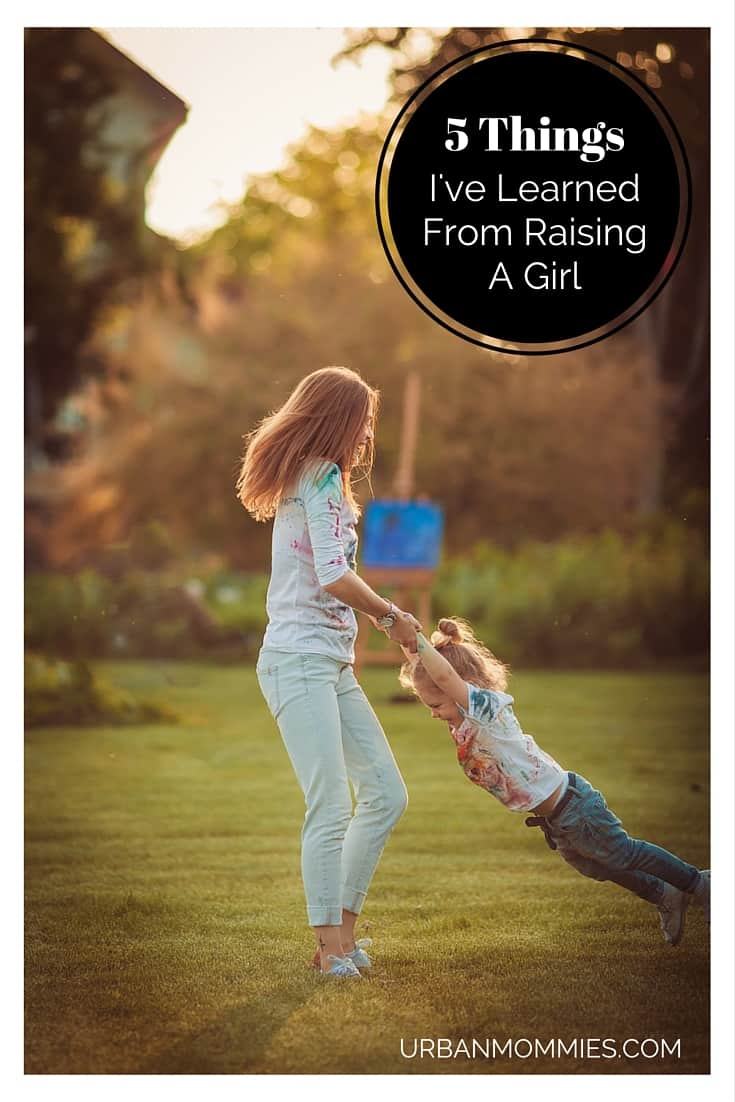 5 Things I've learned from raising a girl
