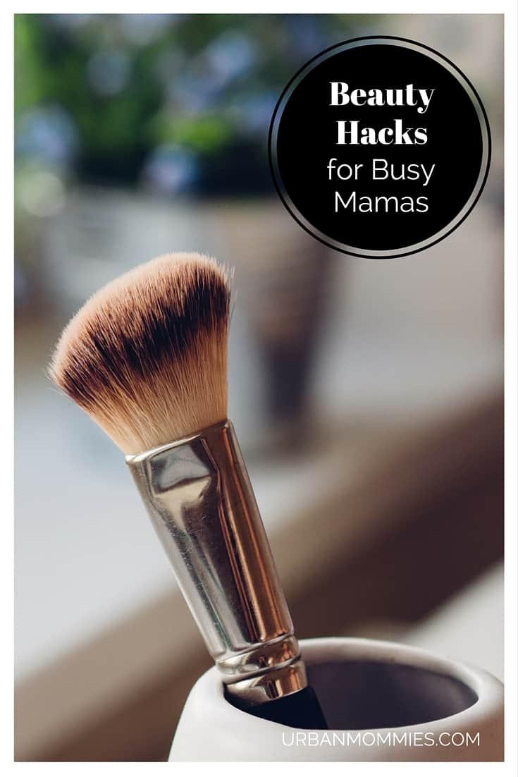 Beauty Hacks for busy mamas